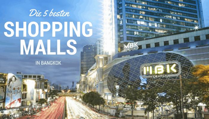 Einkaufen in Bangkok: Die 5 besten Shopping Malls der Stadt